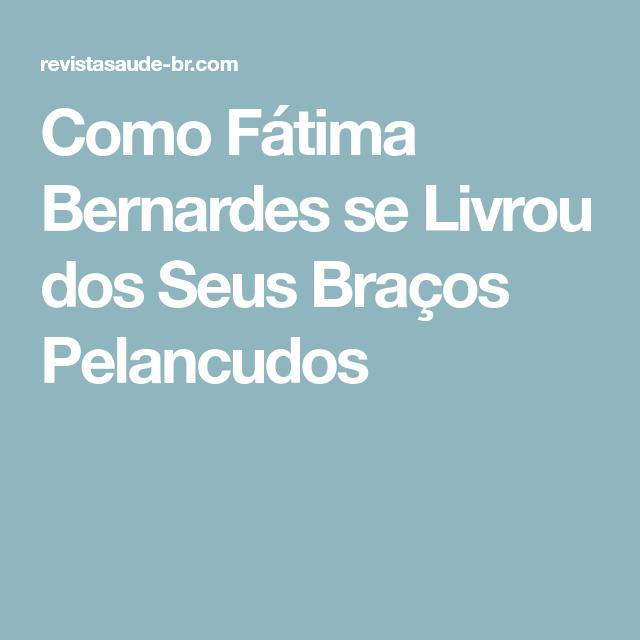 Como Fátima Bernardes se Livrou dos Seus Braços Pelancudos