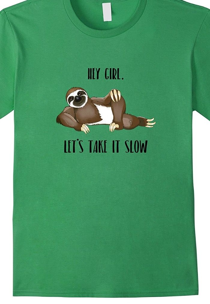 2b6cb2d3 Hey Girl, Let's Take it Slow - Funny Animal Sloth Tee Shirt This funny sloth