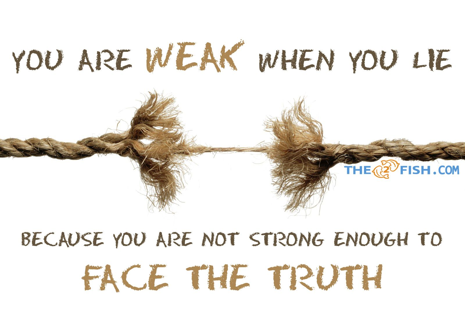 You Are Weak When You Lie Bacause You Are Not Strong Enough To