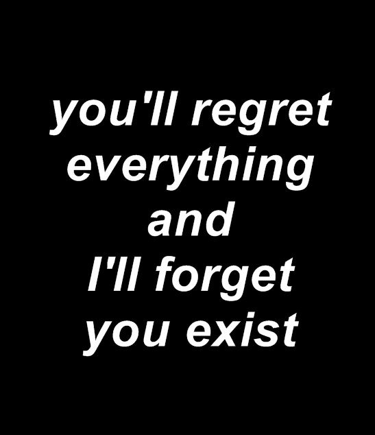 Youll Regret Everything And Ill Forget You Exist Loves