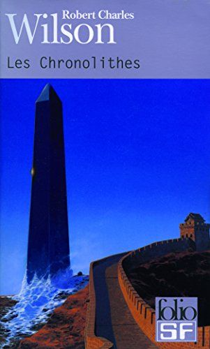 Les Chronolithes - Robert Charles Wilson, Gilles Goullet - Amazon.fr - Livres