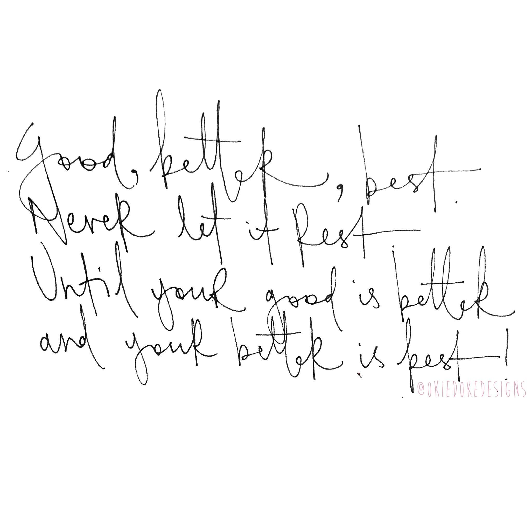 'Good, better, best. Never let it rest. Until your good is better and your better is best!' ♡ @okiedokedesigns info.okiedoke@gmail.com Instagram: okiedokedesigns #handwritten #good #better #best #quote #love #happy #love #typography #pen #ink #paper #font #writing