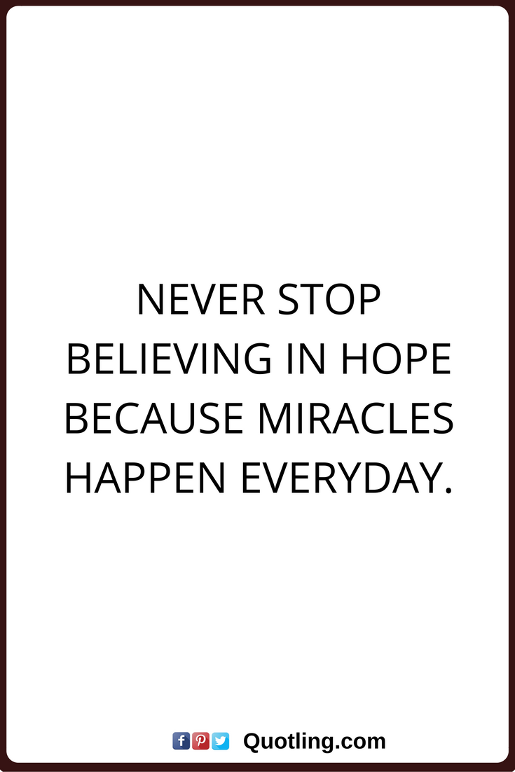 Everyday Quotes Hope Quotes Never Stop Believing In Hope Because Miracles Happen