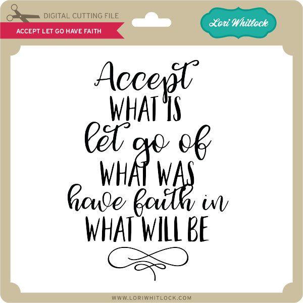 Accept Let Go Have Faith