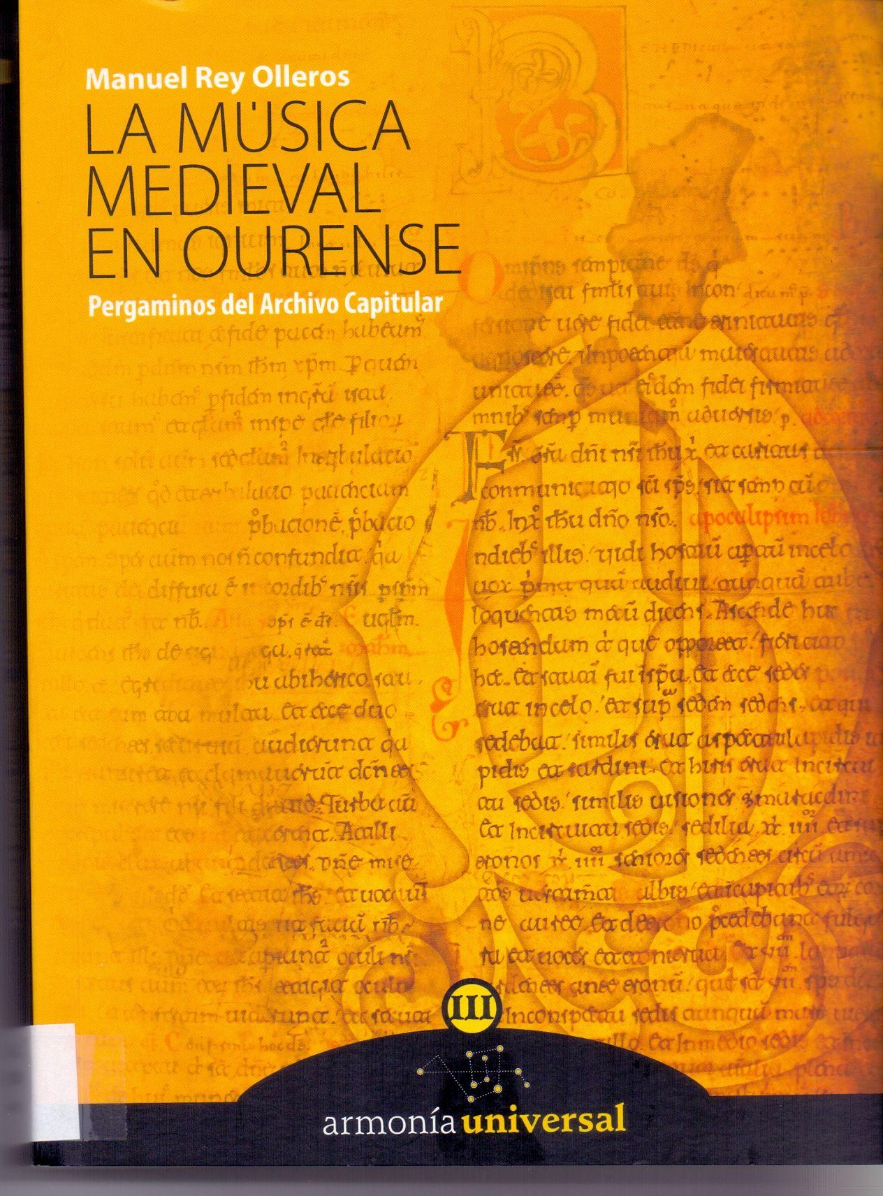 Rey Olleros, Manuel. La música medieval en Ourense : pergaminos del Archivo Histórico Diocesano. Ourense : Armonía Universal, D.L. 2008 (Eurográficas)