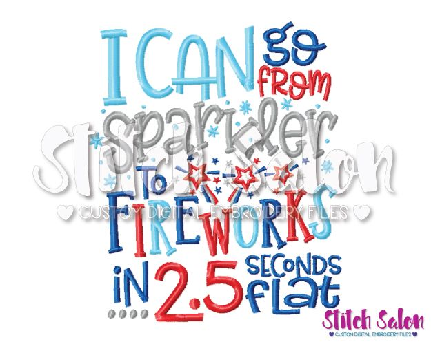 I Can Go From Sparkler To Fireworks In 2 5 Seconds Flat Embroidery