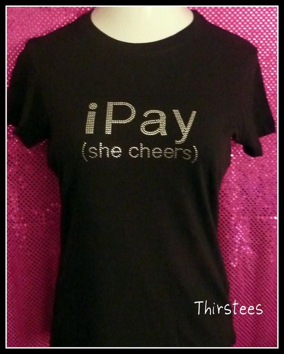 "Cheer Mom T shirt  ""IPay. She Cheers."" =D"