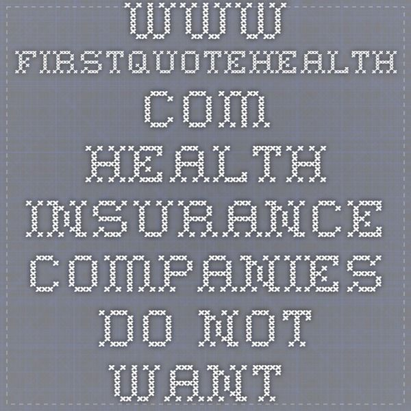 Www Firstquotehealth Com Health Insurance Companies Do Not Want