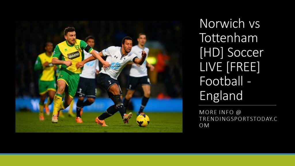 Watch Norwich vs Tottenham Free Live Soccer Stream Norwich