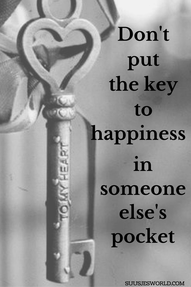 Don t put the key to happiness in someone else s pocket Quotes pinterest