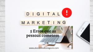Marketing Digital- 5 Erros Que Pessoas Cometem No ...