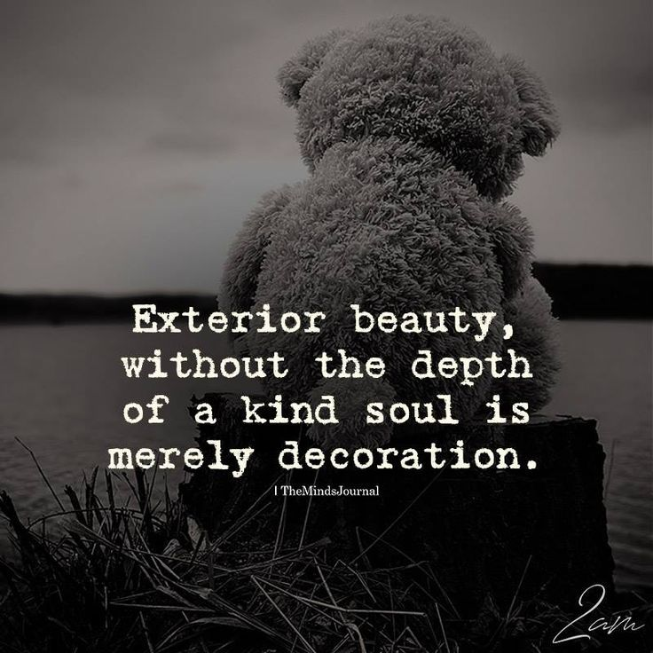 Exterior beauty, without the depth of a kind soul is merely decoration.