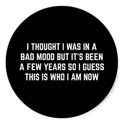 Bad mood funny quote classic round sticker funny quote quotes memes lol customize cyo