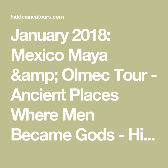 January 2018: Mexico Maya & Olmec Tour   Ancient Places Where Men