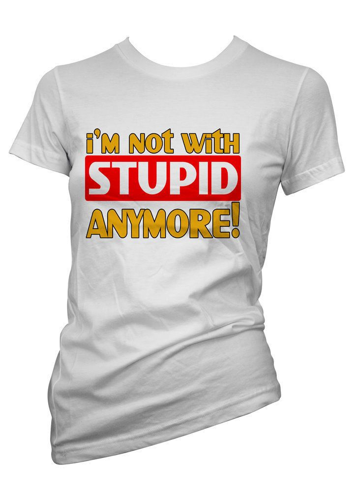 52bcab5a7 Womens Funny Sayings T Shirts-I'm Not With Stupid Anymore -Ladies Slogans  Tees #Starlite #FunnyTee