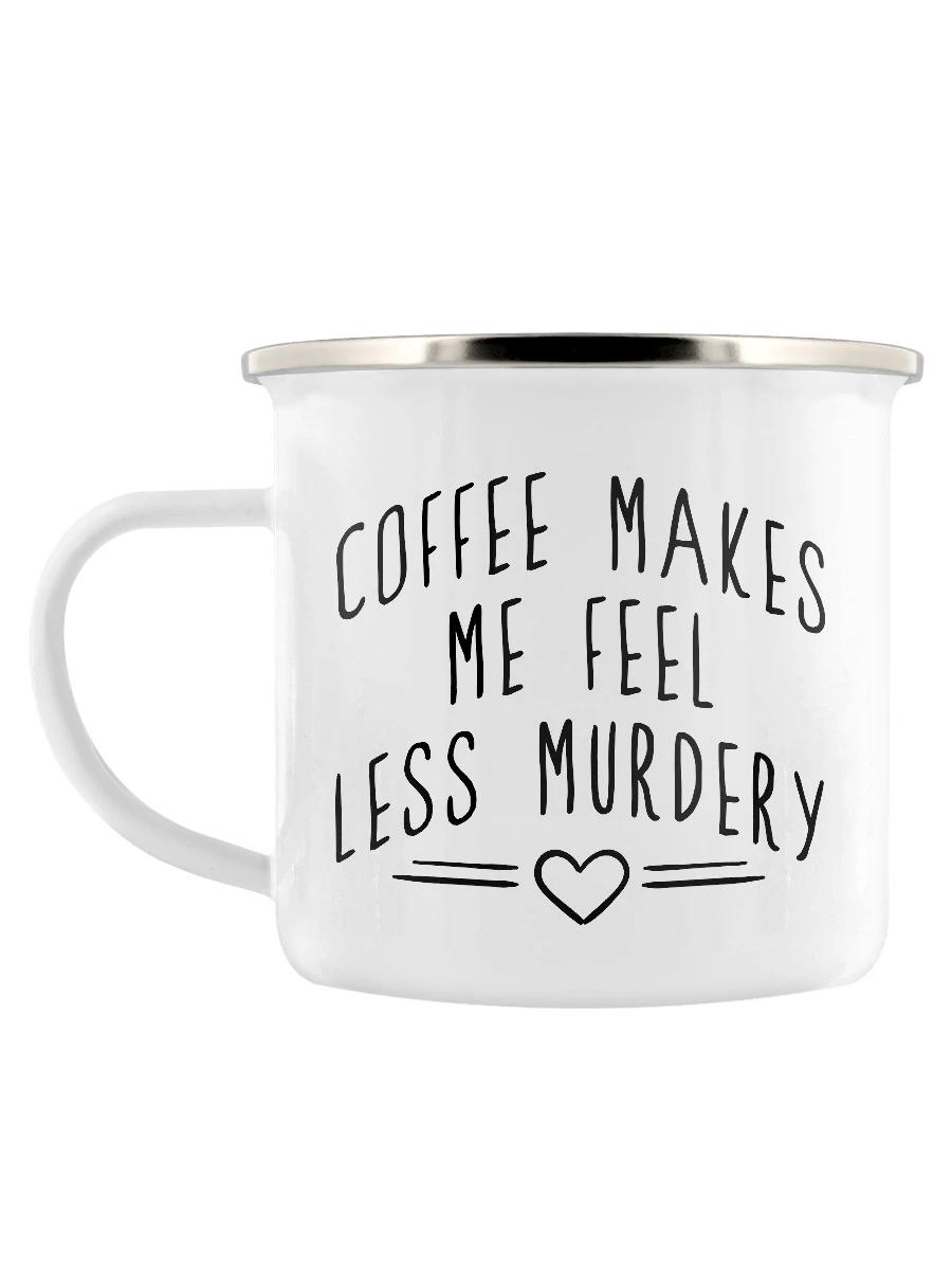 Coffee Makes Me Feel Less Murdery Enamel Mug Grindstore