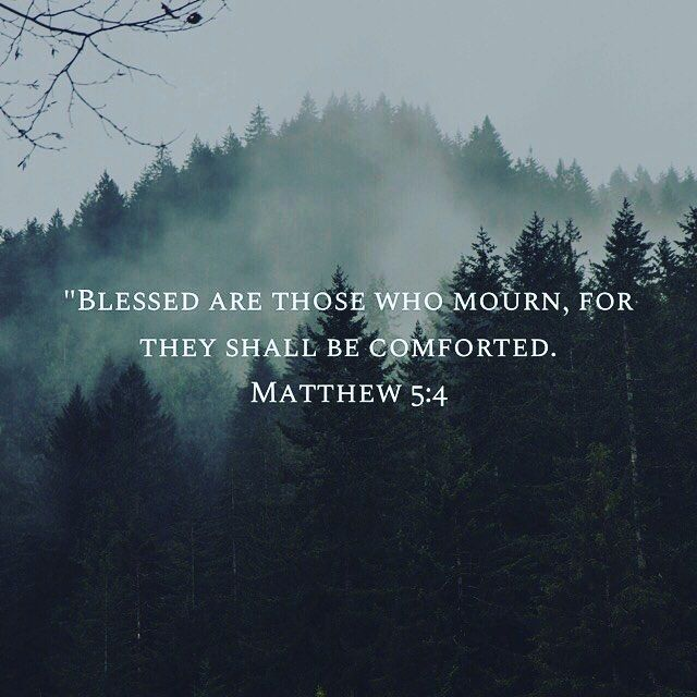 Blessed Are Those Who Mourn For They Shall Be Comforted