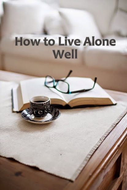 33 How To Live Alone Well Living Alone Single Life Life