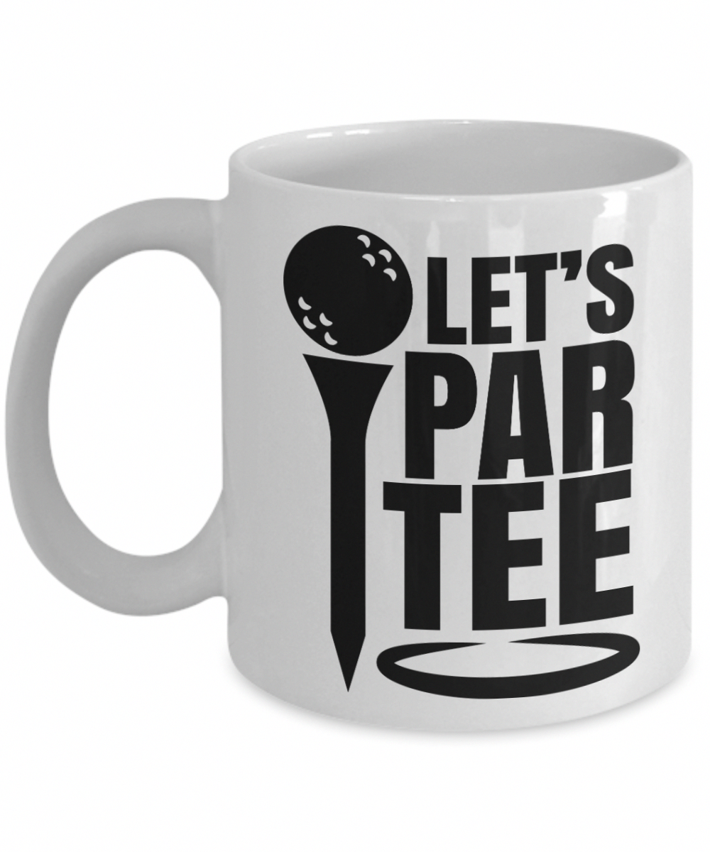 Funny Golf Coffee Mug (11 oz. white ) - Let's Par Tee - Best Humorous Gift for Golfers #mug #coffee #tea #Golfhumor #golfhumor