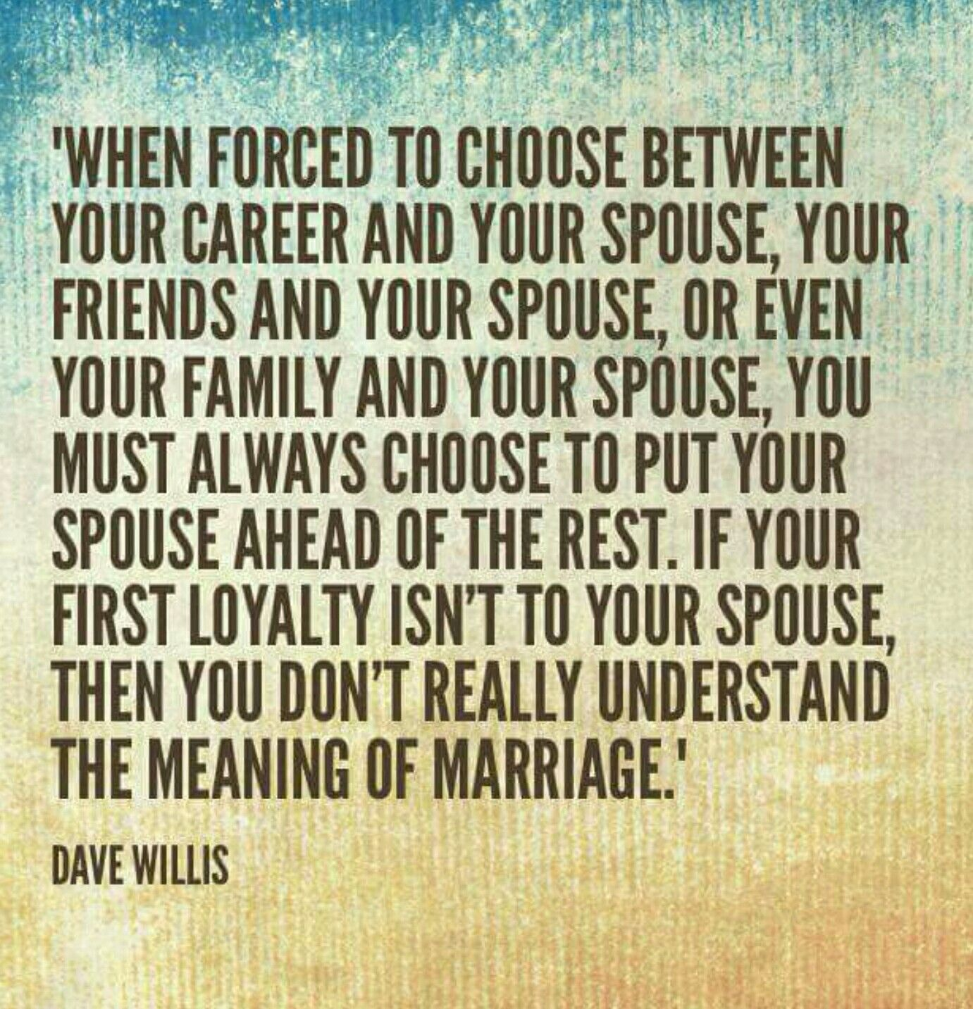 Marriage is putting your spouse first always. | Family