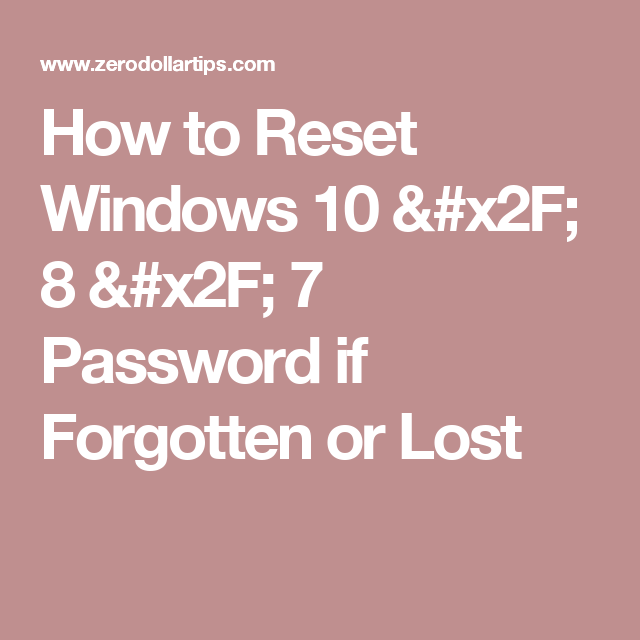 How to Reset Windows 10 / 8 / 7 Password if Forgotten or Lost