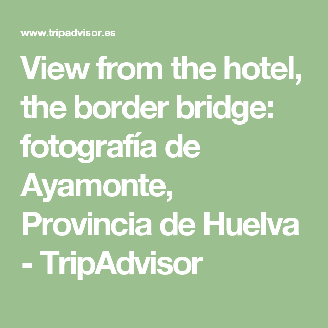 View from the hotel, the border bridge: fotografía de Ayamonte, Provincia de Huelva - TripAdvisor