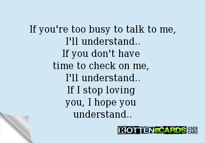 Too Busy for Me   If you're too busy to talk to me, I'll understand..If you don't have ...