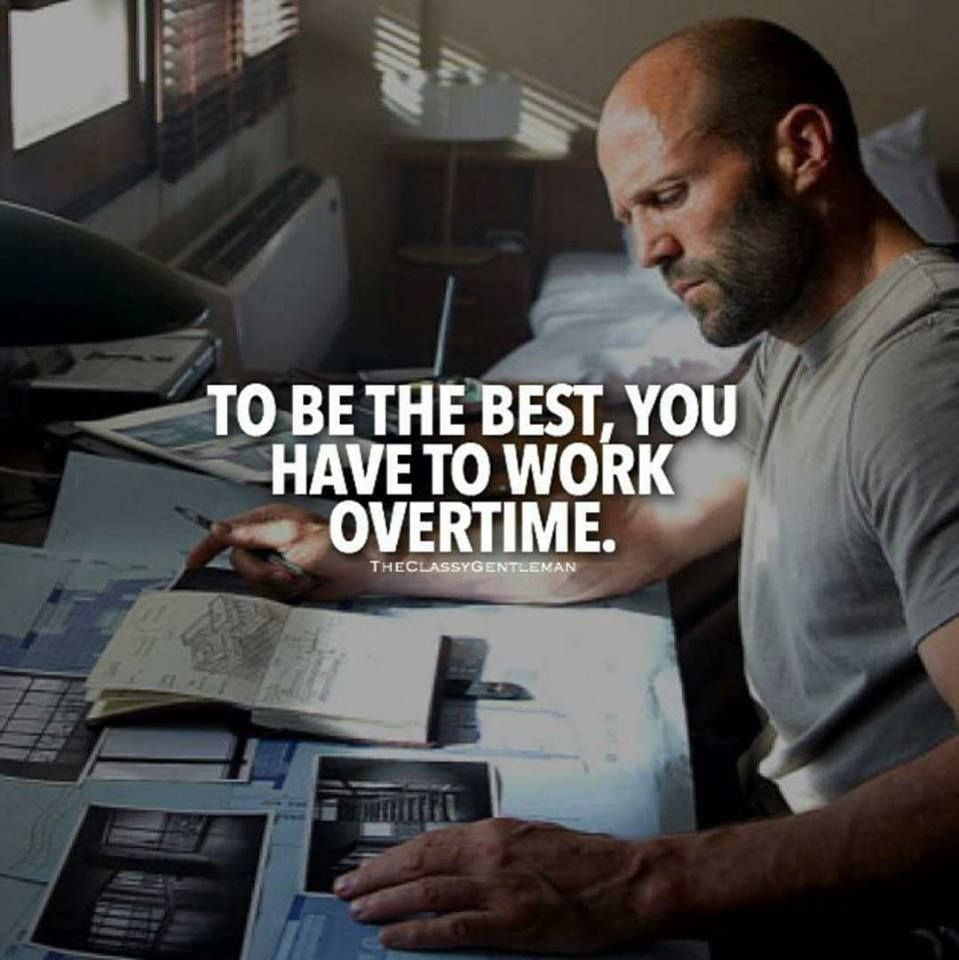 To Be The Best You Have To Work Overtime If You Want To Get Something You Have To Work For It This Is With Any Inspirational Quotes Genius Quotes Life Quotes