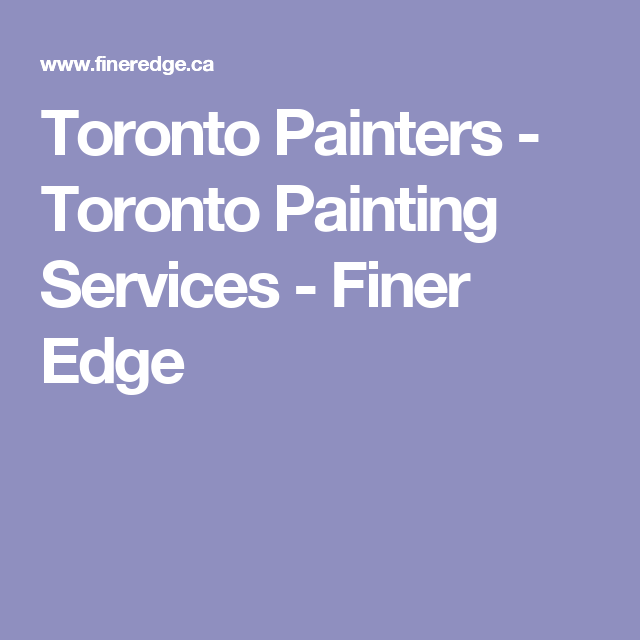toronto painters - toronto painting services - finer edge | orla ...