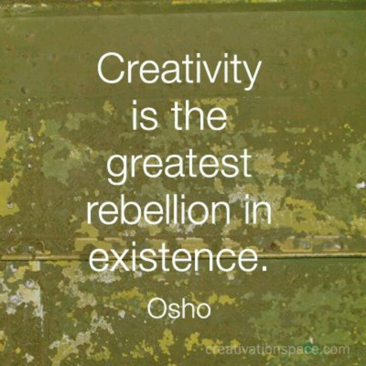 Osho Quotes On Life And Death: Creativity Is The Greatest Rebellion In Existence.