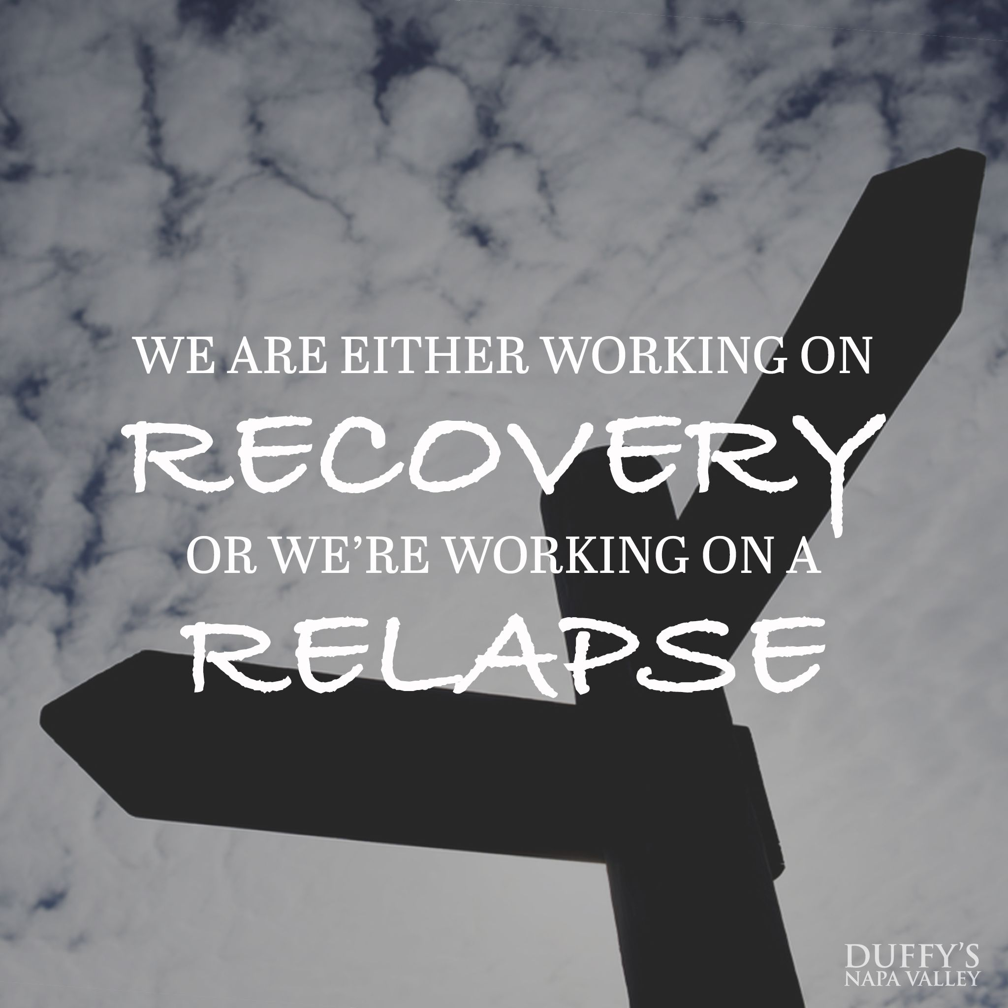 Addiction Recovery Quotes: We Are Either Working On Recovery Or We're Working On A