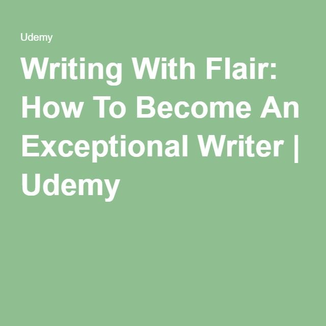 Writing With Flair: How To Become An Exceptional Writer | Udemy