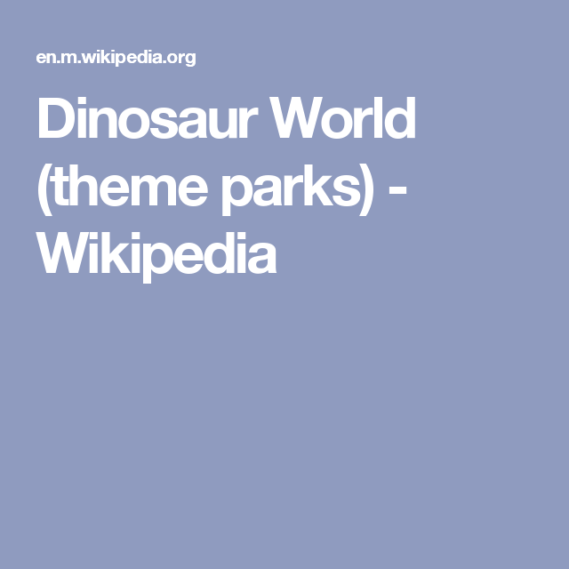 Dinosaur World (theme parks) - Wikipedia