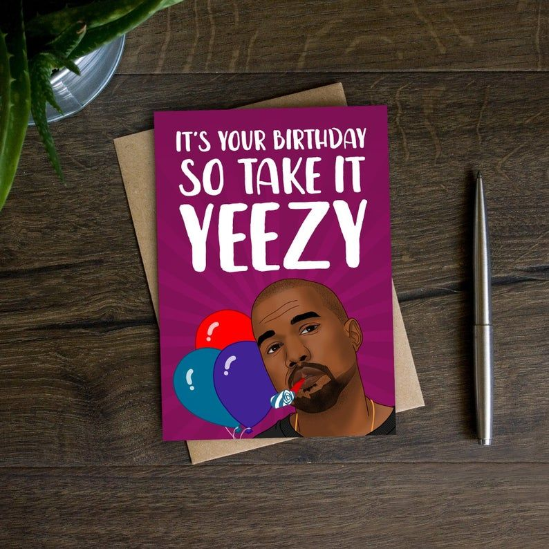 Take It Yeezy It S Your Birthday Kanye West Birthday Etsy Rap Birthday Card Birthday Cards For Friends 30th Birthday Cards