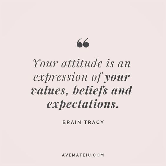Your attitude is an expression of your values, beliefs and expectations. Brain Tracy Quote 137 - Ave Mateiu