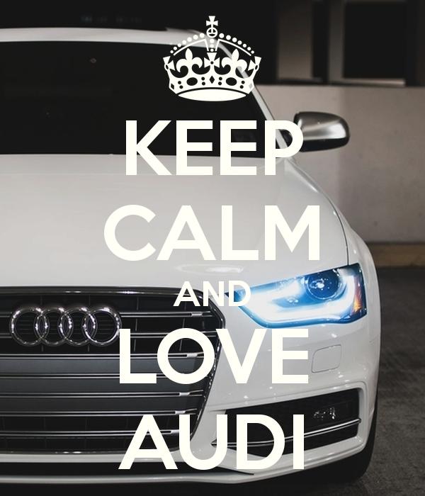Keep Calm And Love Audi Keep Calm Audi Keep