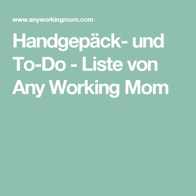 Handgepäck- und To-Do - Liste von Any Working Mom