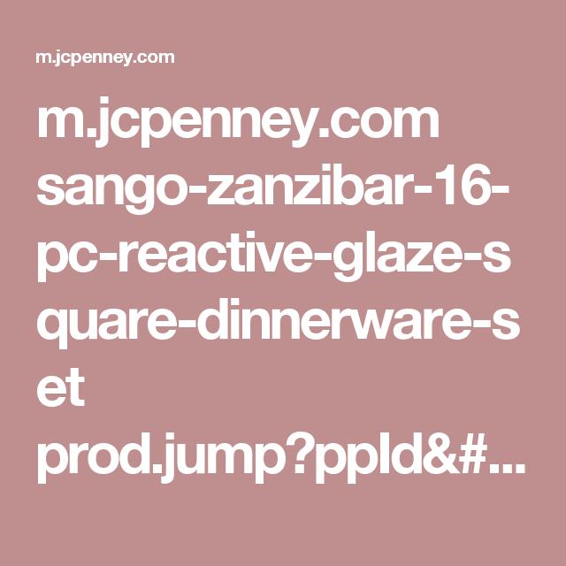 m.jcpenney.com sango-zanzibar-16-pc-reactive-glaze-square-dinnerware-set prod.jump?ppId=pp5003580107&Ntt=&Ns=featured&N=&page=1