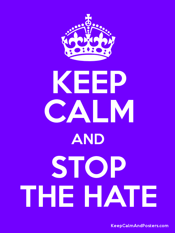 Keep Calm and STOP THE HATE