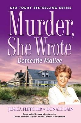 Murder, She Wrote: Domestic Malice (Murder She Wrote #38) by Jessica Fletcher, Donald Bain