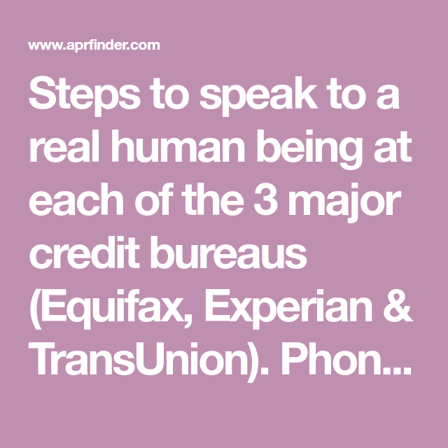 Steps To Speak To A Real Human Being At Each Of The 3 Major Credit Bureaus Equifax Experian Transunion Phone Number Credit Bureaus My Credit Score Person