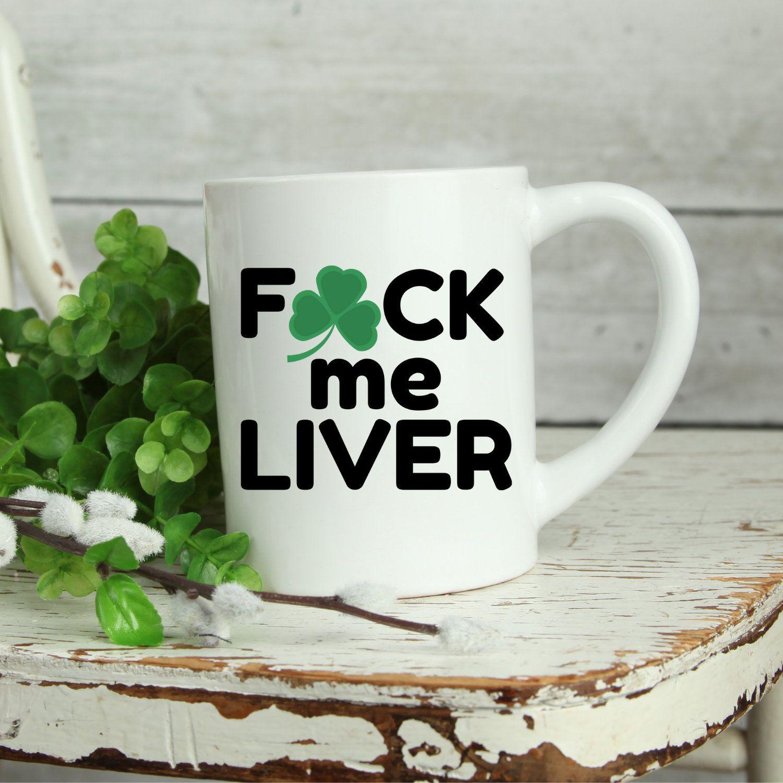 Fck me liver mug st patricks day irish drinking funny