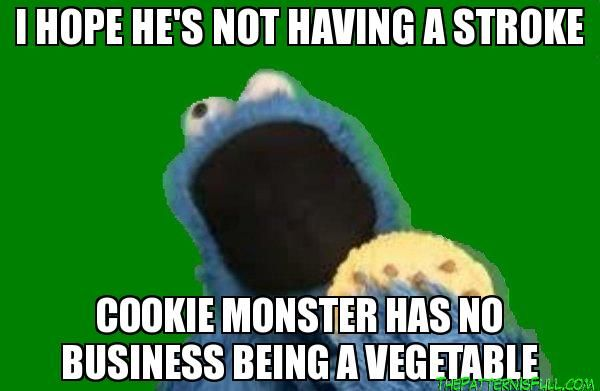 I Hope He S Not Having A Stroke Cookie Monster Has No Business Being A Vegetable Cookie Monster Having Stroke T Monster Cookies Cookie Monster Meme Monster