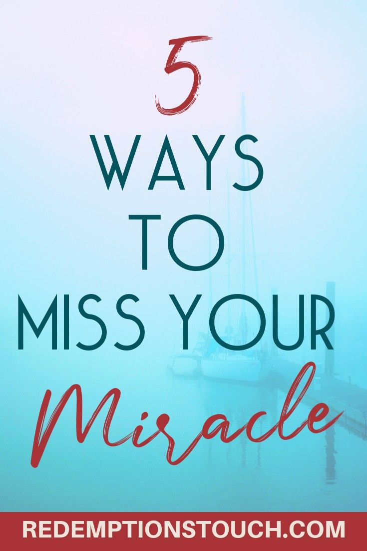 5 Ways to Miss Your Miracle  Redemptions Touch Sometimes we are the biggest obstacle that God must get around to give us our miracle Here are 5 Ways to Miss Your Miracle
