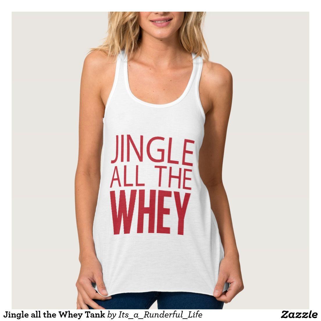 1c38c3c380f9d Jingle all the Whey Tank  itsarunderfullife  run  swim  bike  crossfit   yoga  health  lift  gym  fitness  mom  mother  quote  tee  tshirt  sweat   workout ...