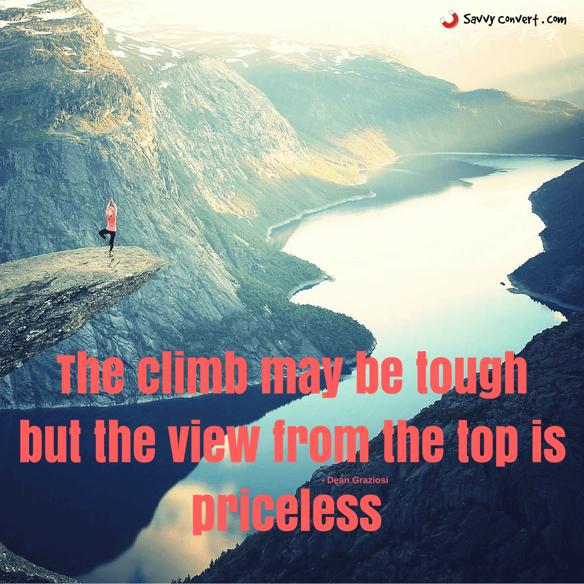 The Climb May Be Tough But The View From The Top Is Priceless