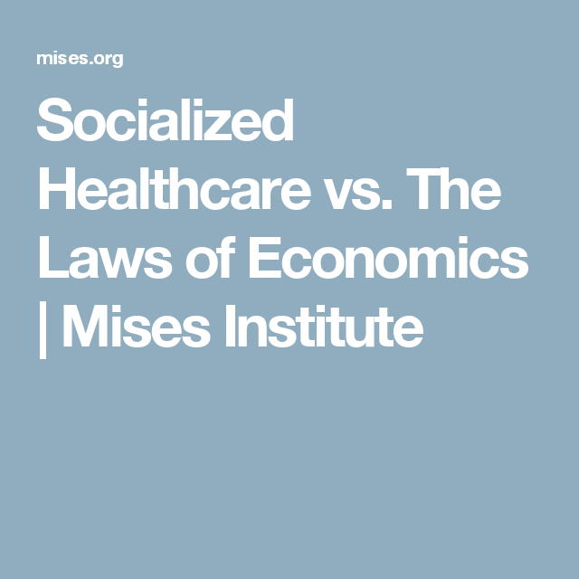 Socialized Healthcare Vs The Laws Of Economics Health Care
