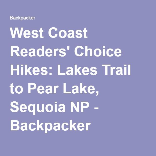 West Coast Readers' Choice Hikes: Lakes Trail to Pear Lake, Sequoia NP - Backpacker