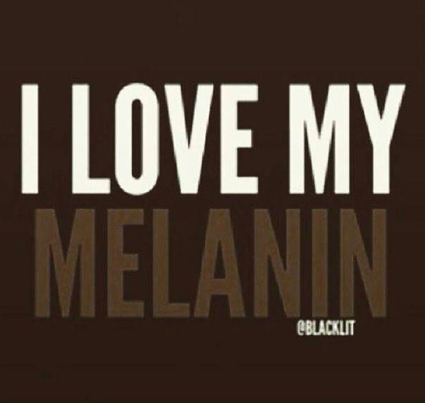I Love My Melanin My Black Is Beautiful Black Beauties Black Is Beautiful