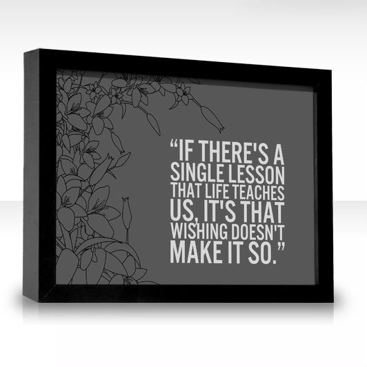 If there's a single lesson that life teaches us, it's that wishing doesn't make it so